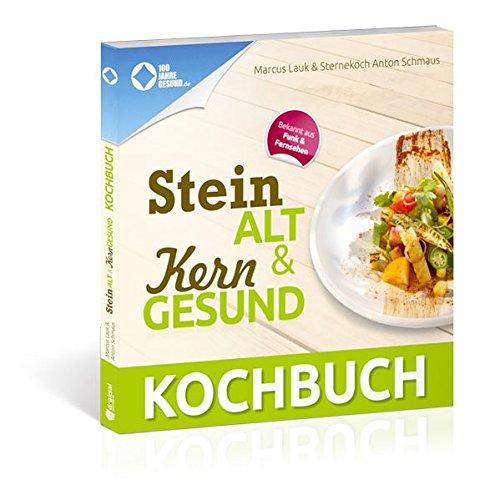 Das Steinalt und Kerngesund KOCHBUCH: Eine kulinarische Weltreise