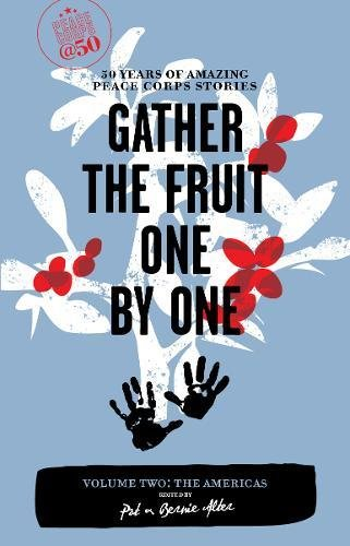 Gather the Fruit One by One: 50 Years of Amazing Peace Corps Stories
