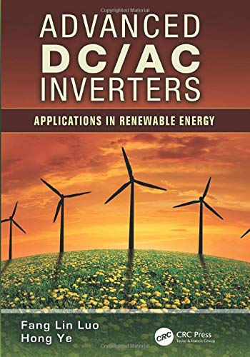 Advanced DC/AC Inverters: Applications in Renewable Energy (Power Electronics, Electrical Engineering, Energy, and Nanotechnology)