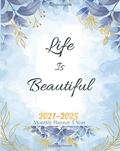 Monthly Planner 5 Year 2021-2025 - Life Is Beautiful: Five Year 60 Months Yearly Monthly Planner, Agenda Schedule Organizer Journal, Appointment ... Quotes (Blue sky Watercolor Floral)