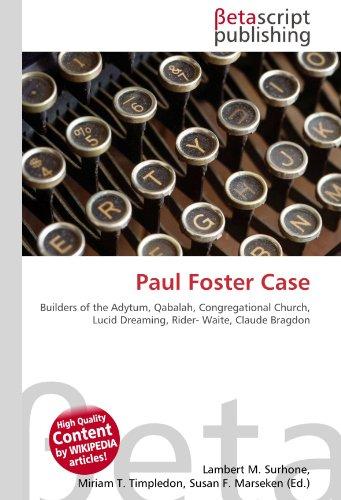 Paul Foster Case: Builders of the Adytum, Qabalah, Congregational Church, Lucid Dreaming, Rider- Waite, Claude Bragdon