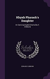 Hhyxb Pharaoh's Daughter: An Gancropologikal Drama [By E. Clibborn]