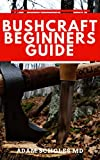 BUSHCRAFT FOR BEGINNERS: Everything You Should Know About How To Survive In The Wild Using Bushcraft (English Edition)