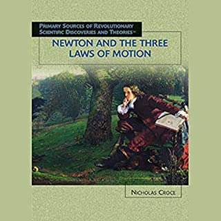 Newton and the Three Laws of Motion     Scientific Discoveries              By:                                                                                                                                 Nicholas Croce                               Narrated by:                                                                                                                                 Jay Snyder                      Length: 1 hr and 11 mins     2 ratings     Overall 4.0