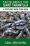 Facts About The Giant Tarantula (A Picture Book For Kids, Vol 116)