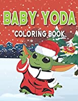 Baby Yoda Coloring Book: Best Baby Yoda Christmas Gift For Kids And Adults   Fun And High Quality Baby Yoda Mashup Designs   Baby Yoda Christmas Coloring Book