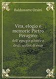 Vita, elogio e memorie Pietro Perugino dell' egregio pittore e degli scolari di esso (Italian Edition)