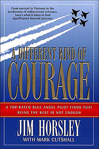 A Different Kind of Courage: A Top-Rated Blue Angel Pilot Finds That Being the Best is Not Enough (English Edition)