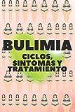 BULIMIA: CICLOS, SINTOMAS Y TRATAMIENTO: ¿Soy bulímico? Conoce las causas, los ciclos, los síntomas, cómo te afecta y los tratamientos!