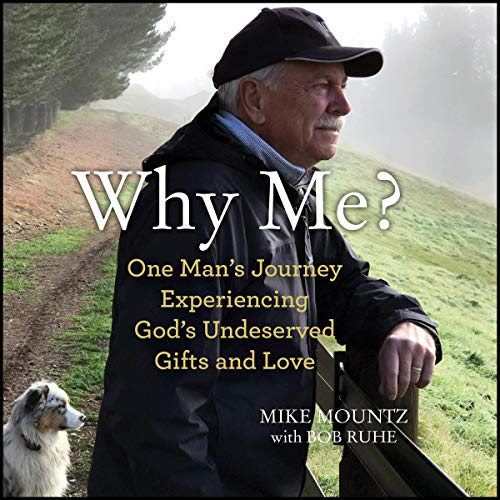 Why Me?: One Man's Journey Experiencing God's Undeserved Gifts and Love cover art