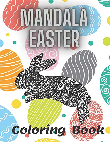 Mandala Easter Coloring Book: Relaxation Stress Relief Eggs Rabbit Art For Adults Kids