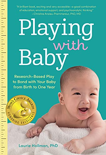 Playing with Baby: Researched-Based Play to Bond with Your Baby from Birth to Year One