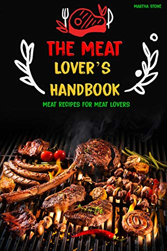 The Meat Lover's Handbook: Meat Recipes for Meat Lovers