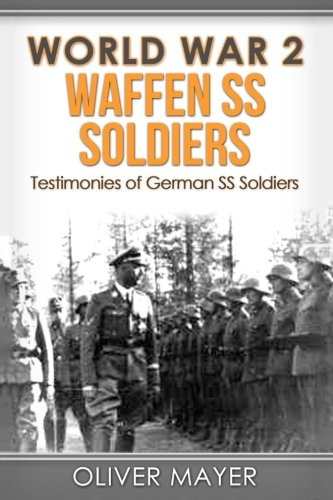 World War 2: Waffen SS Soldiers - Testimonies of German SS Soldiers - 2nd Editionの詳細を見る