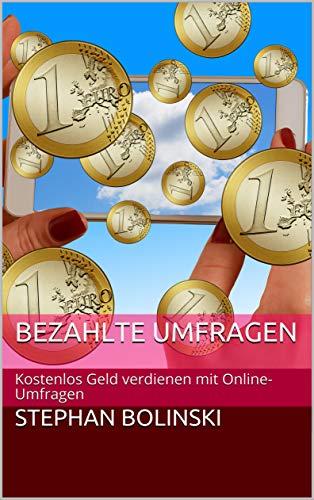 Bezahlte Umfragen: Kostenlos Geld verdienen mit Online-Umfragen (German Edition)