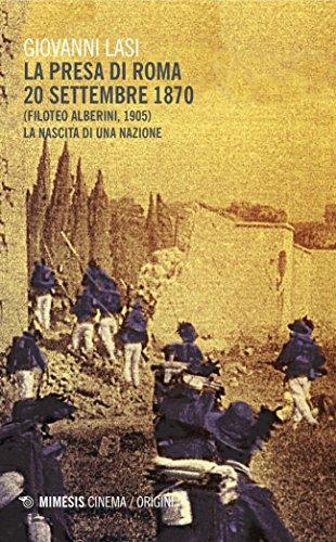 La presa di Roma 20 settembre 1870 (Filoteo Alberini, 1905). La nascita di una nazione