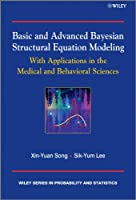 Basic and Advanced Bayesian Structural Equation Modeling: With Applications in the Medical and Behavioral Sciences (Wiley Series in Probability and Statistics)
