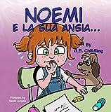 Noemi e la sua ansia: Un divertente libro illustrato come strumento di gestione dell'ansia nei bambini (Le abilità di Noemi 3) (Italian Edition)