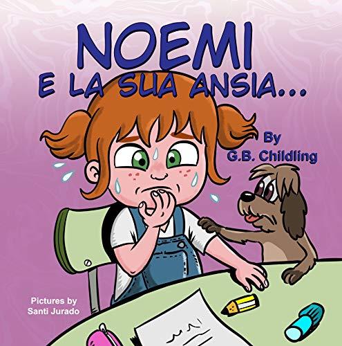 Noemi e la sua ansia: Libri per bambini da leggere sulla gestione dell'ansia.Come aiutare i bambini con paure, ansia, emozioni e sentimenti.(Ediz.illustrata 'Le abilità di Noemi' 3)
