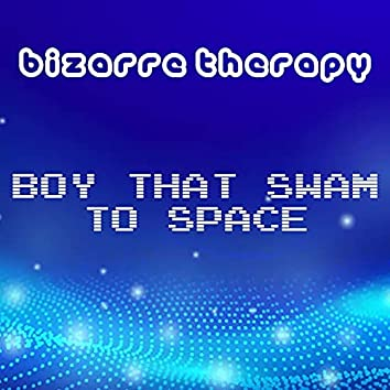 Boy That Swam To Space (Beta)