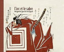 « L'arc et le sabre : imaginaire guerrier du Japon », Vincent Lefèvre et Aurélie Samuel