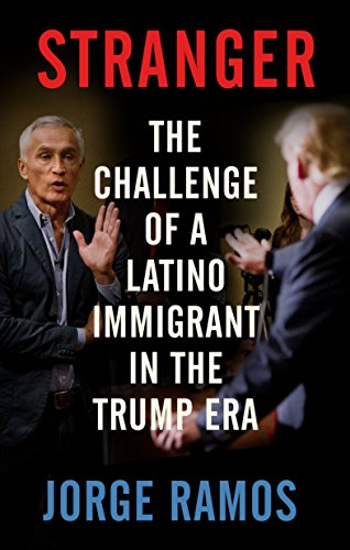 Stranger The Challenge Of A Latino Immigrant In The Trump Era Kindle Edition By Ramos Jorge Politics Social Sciences Kindle Ebooks
