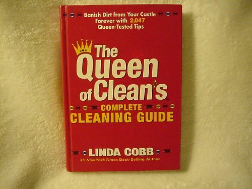 The Queen of Clean's Complete Cleaning Guide: Banish Dirt from Your Castle Forever with 2,047 Queen-Tested Tips