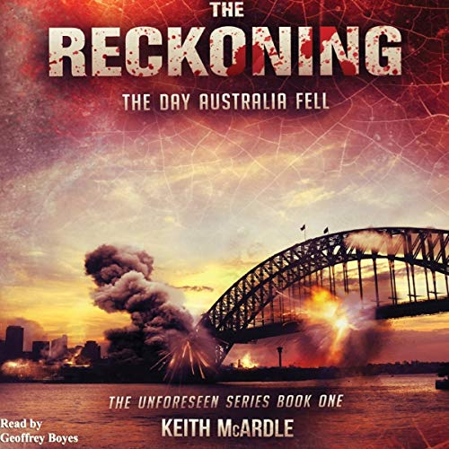 The Reckoning: The Day Australia Fell      Unforeseen, Book 1              By:                                                                                                                                 Keith McArdle                               Narrated by:                                                                                                                                 Geoffrey Boyes                      Length: 8 hrs and 48 mins     1 rating     Overall 5.0