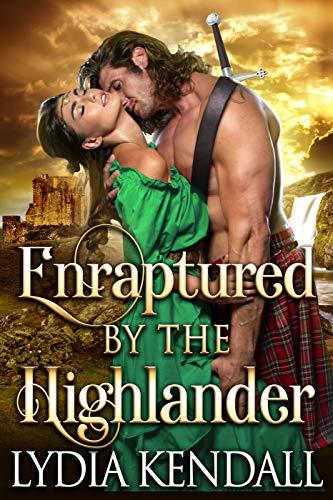 Enraptured by the Highlander: A Steamy Scottish Historical Romance Novel