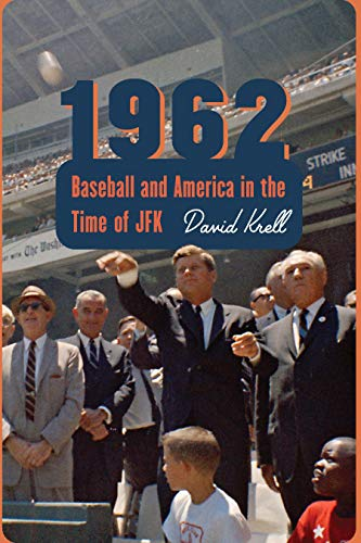 1962: Baseball and America in the Time of JFK by [David Krell]