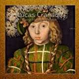 Lucas Cranach: Drawings & Paintings (Annotated)