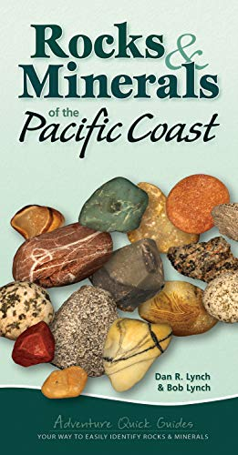 Rocks & Minerals of the Pacific Coast: Your Way to Easily Identify Rocks & Minerals (Adventure Quick Guides)