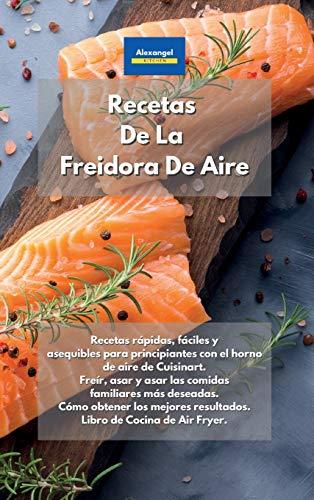 Recetas De La Freidora De Aire: Recetas rápidas, fáciles y asequibles para principiantes con el horno de aire de Cuisinart. Freír, asar y asar las ... de Cocina de Air Fryer. (Spanish Edition)