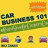 Car Business 101: #CrazyShitCarDealersDo