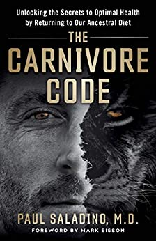 The Carnivore Code: Unlocking the Secrets to Optimal Health by Returning to Our Ancestral Diet by [Paul Saladino MD]