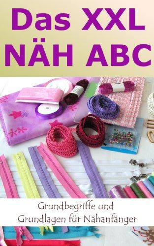 Das NÄH ABC - Grundbegriffe und Grundlagen für Nähanfänger inkl. Schnittmuster für Lernübungen