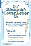 DIY Résumé and Cover Letter Kit: Everything You Need to Create Your Own Professional-Quality Résumé and Cover Letter
