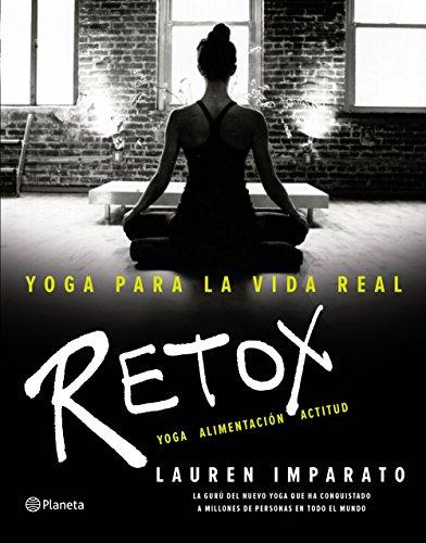 Yoga para la vida real. Retox: Yoga. Alimentación. Actitud (Prácticos)