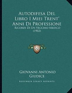 Autodifesa del Libro I Miei Trent' Anni Di Professione: Ricordi Di Un Vecchio Medico (1902)