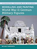 Modelling and Painting World War II German Military Figures (Crowood Wargaming Guides)