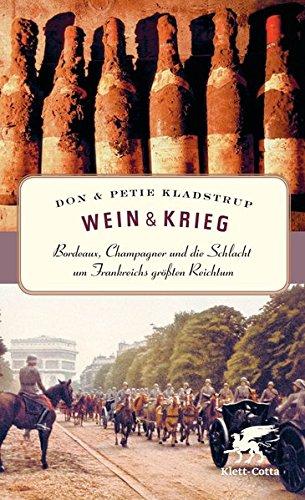 Wein und Krieg: Bordeaux, Champagner und die Schlacht um Frankreichs groessten Reichtum