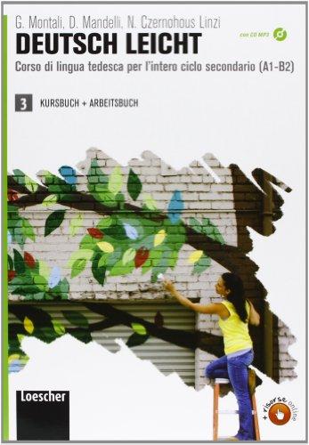 Deutsch leicht. Corso di lingua tedesca per l'intero ciclo secondario A1-B2. Kursbuch und Arbeitsbuch. Per le Scuole superiori. Con CD Audio formato MP3. Con espansione online (Vol. 3)