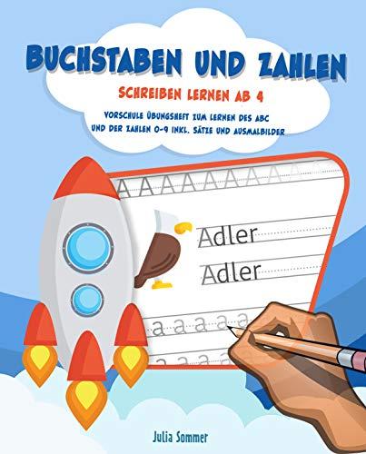 Buchstaben und Zahlen schreiben lernen ab 4 Jahre - Vorschule Übungsheft zum Lernen des Abc und der Zahlen 0-9 inkl. Sätze und Ausmalbilder