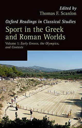 Sport in the Greek and Roman Worlds: Early Greece, The Olympics, And Contests Volume 1 (Oxford Readings In Classical Studies)