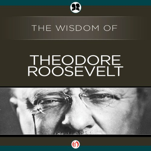 Wisdom of Theodore Roosevelt audiobook cover art