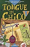 Tongue in Chico: A Decade of Merriment and Mayhem in a Town Near Normal (Tongue In Chico Series)