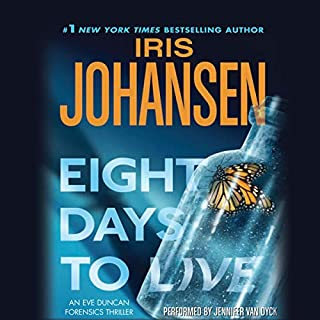Eight Days to Live     An Eve Duncan Forensics Thriller #10              By:                                                                                                                                 Iris Johansen                               Narrated by:                                                                                                                                 Jennifer Van Dyck                      Length: 5 hrs and 33 mins     Not rated yet     Overall 0.0