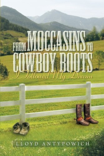 From Moccasins to Cowboy Boots: I Followed My Dream (English Edition)