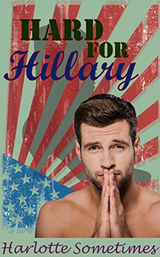 Hard for Hillary: How I Learned to Love My Vote (Clothed Female Nude Male Book 1)