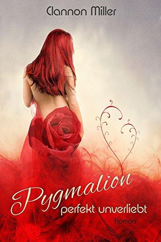 Pygmalion - perfekt unverliebt